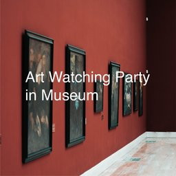 Art Watching Party In Museum ~美術館をもっと楽しもう!~